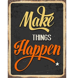 Retro metal sign Makes things happen vector image