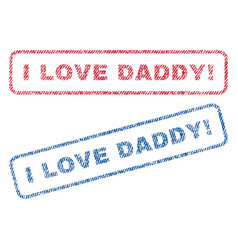 I love daddy exclamation textile stamps vector