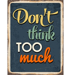 Retro metal sign Dont think too much vector image vector image