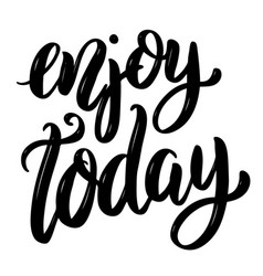enjoy today hand drawn motivation lettering quote vector image vector image