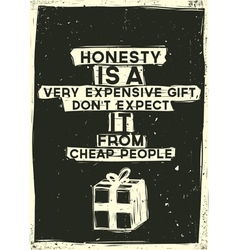 Honesty is a very expensive gift dont expect it vector
