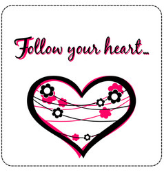 Motivational quote follow your heart card vector