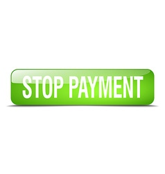 Stop payment green square 3d realistic isolated vector