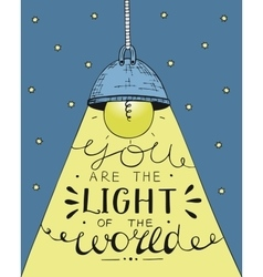Hand lettering you the light of the world vector