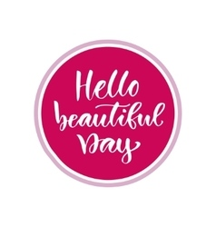 Hello beautiful day modern calligraphy design vector