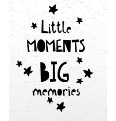 little moments big memories card or poster vector image