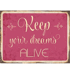 Retro metal sign keep your dreams alive vector
