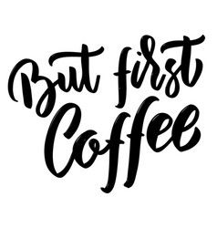 but first coffee hand drawn lettering on white vector image vector image