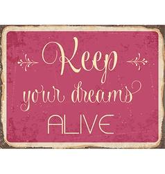 Retro metal sign Keep your dreams alive vector image vector image