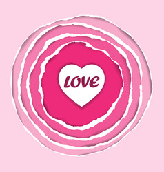 Ripped circle pink paper with herat and love vector