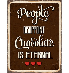 Retro metal sign people disappoint chocolate is vector