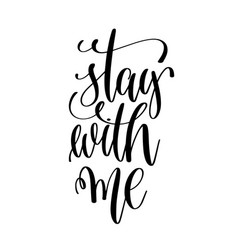 Stay with me black and white hand lettering script vector