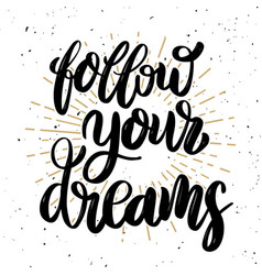 follow your dreams hand drawn motivation vector image