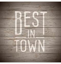 slogan wood brown best in town vector image