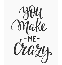 You make me crazy quote typography vector