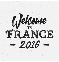 Welcome to france europe 2016 football typography vector