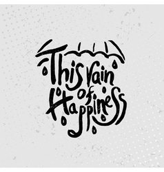 This rain of happiness - hand drawn quotes black vector