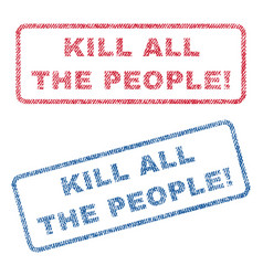Kill all the people exclamation textile stamps vector