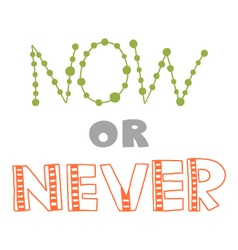 now or never quote vector image