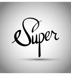 Super hand lettering - handmade calligraphy vector image