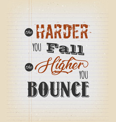 The harde you fall the higher you bounce vector