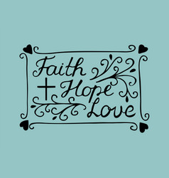Hand lettering faith hope and love with cross and vector