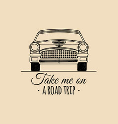 Take me on a road trip motivational quote vintage vector