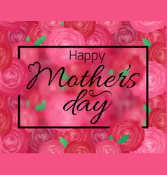 happy mothers day card with roses and calligraphy vector image vector image