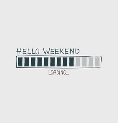 hello weekend vector image vector image