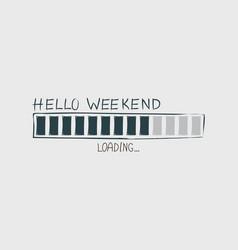 Hello weekend vector