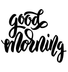 good morning hand drawn lettering on white vector image