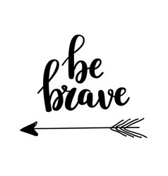 be brave calligraphy design vector image