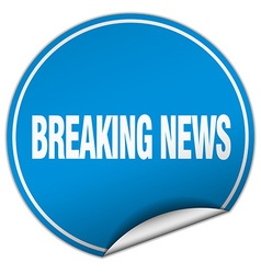 breaking news round blue sticker isolated on white vector image vector image