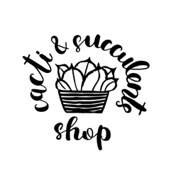 Brush lettering label for cacti and succulent shop vector image vector image