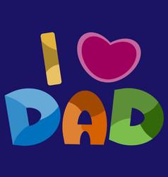 i love dad vector image
