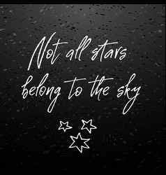 Not all stars belong sky inspirational and vector