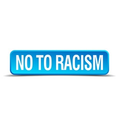 no to racism blue 3d realistic square isolated vector image