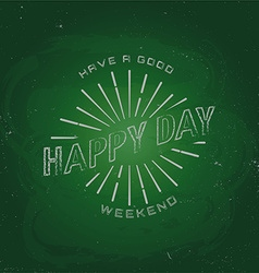Have a good weekend happy day chalk on a vector