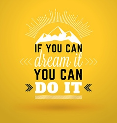 Motivational typographic quote - if you can dream vector