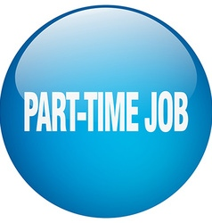 Part-time job blue round gel isolated push button vector