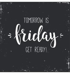 Tomorrow is friday get ready conceptual vector