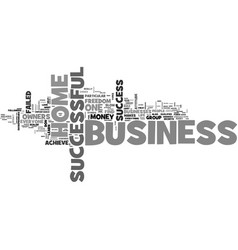When is your home business successful text word vector