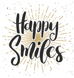 happy smiles hand drawn lettering phrase on white vector image