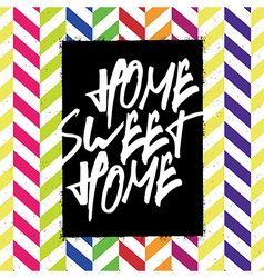 Home sweet home chevron pattern vector