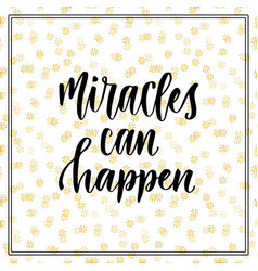 miracles can happen inspirational and vector image vector image