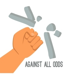 Against all the odds the fist is breaking stone vector