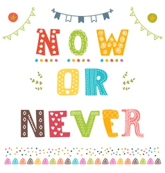 Now or never motivation phrase cute postcard vector