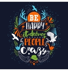 Be happy it drives people crazy colors vector