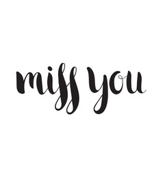 Handwritten calligraphic ink inscription miss you vector
