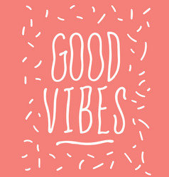 good vibes wavy hand drawn typography vector image